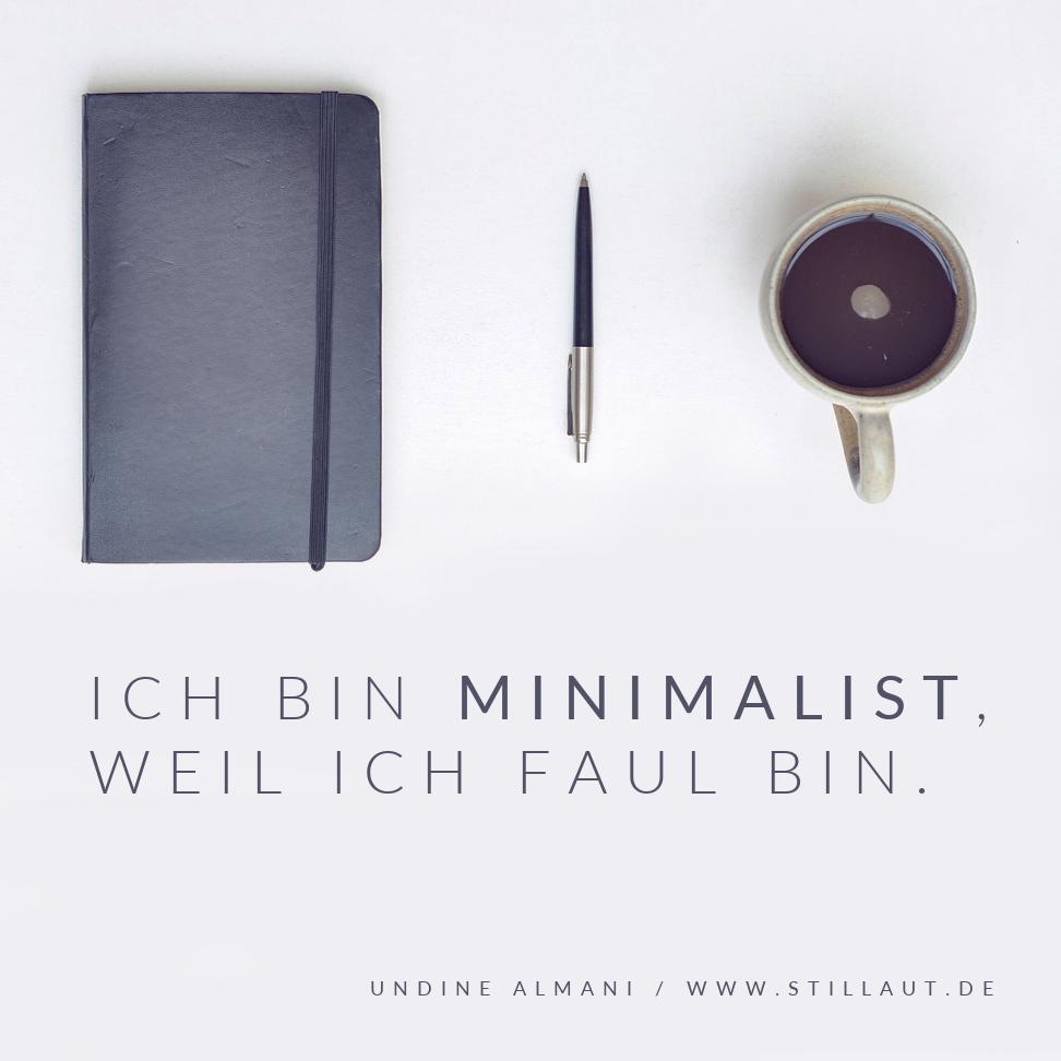 Ich bin Minimalist, weil ich faul bin.