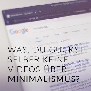 Du guckst keine Minimalismus-Videos? Warum denn nicht?